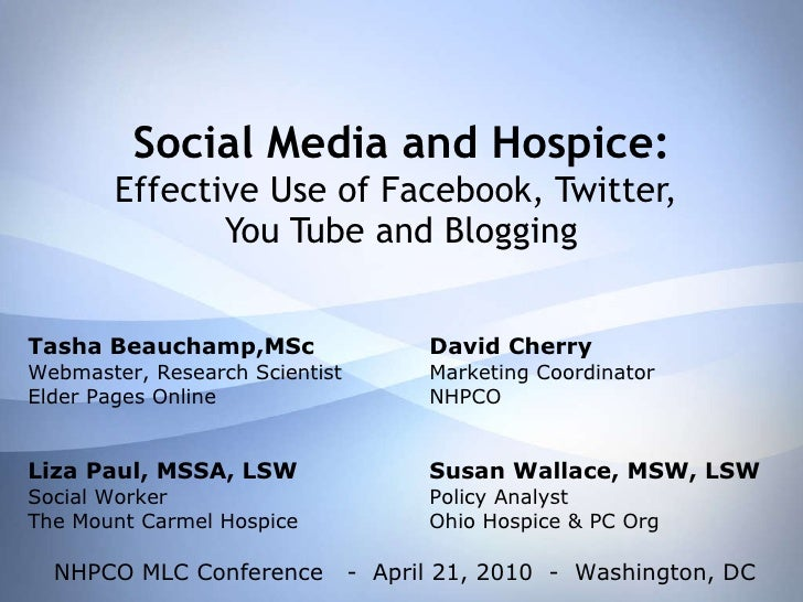 Social Media and Hospice: Effective Use of Facebook, Twitter,  You Tube and Blogging Tasha Beauchamp,MSc David Cherry Webm...