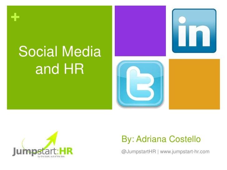 +Social Media  and HR               By: Adriana Costello               @JumpstartHR | www.jumpstart-hr.com
