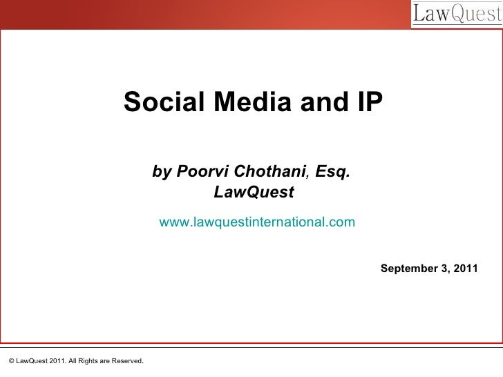 Social Media and IP by Poorvi Chothani ,  Esq.  LawQuest www.lawquestinternational.com September 3, 2011