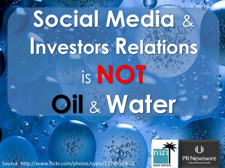 Social Media & Investors Relations <br />is NOT<br />Oil&Water<br />Source: http://www.flickr.com/photos/sypix/2674552465/...