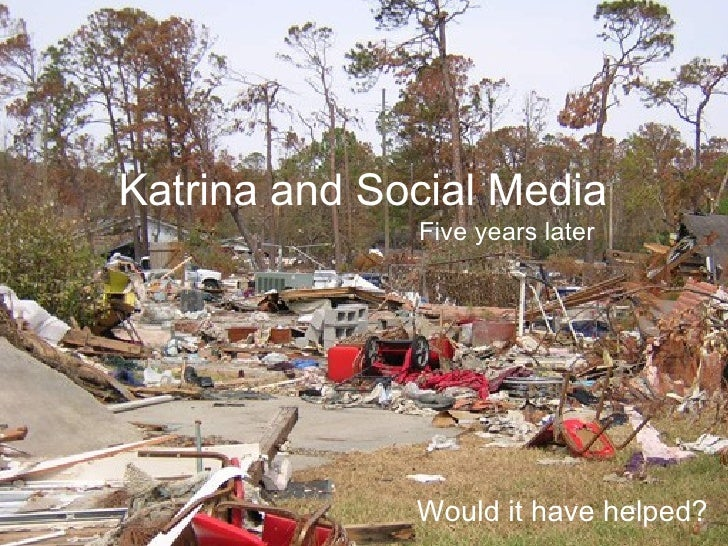 Katrina and Social Media Would it have helped? Five years later