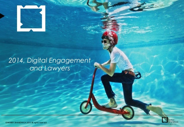 ©WEBER SHANDWICK 2013 All rights reserved 2014, Digital Engagement and Lawyers