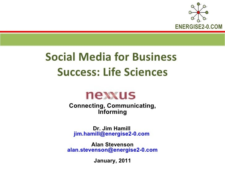 Social Media for Business  Success: Life Sciences Connecting, Communicating, Informing Dr. Jim Hamill  [email_address]   A...