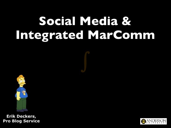 Social Media &      Integrated MarComm                     ∫   Erik Deckers, Pro Blog Service