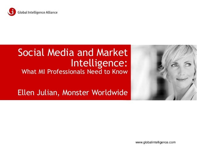 www.globalintelligence.com Social Media and Market Intelligence: What MI Professionals Need to Know Ellen Julian, Monster ...