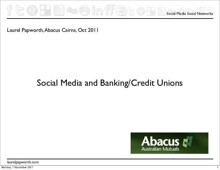 Social Media Social Networks   Laurel Papworth, Abacus Cairns, Oct 2011                          Social Media and Banking/...