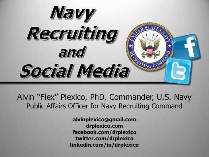 Alvin ―Flex‖ Plexico, PhD, Commander, U.S. Navy  Public Affairs Officer for Navy Recruiting Command                  alvin...