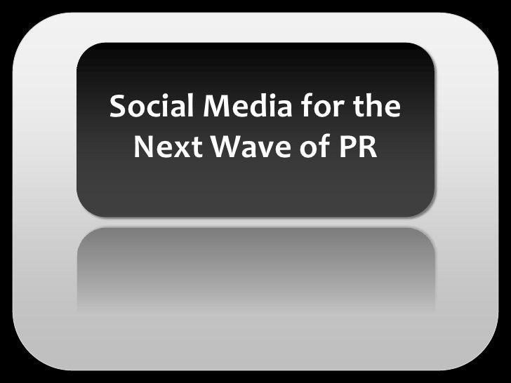 Social Media for the  Next Wave of PR