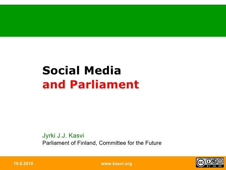 19.8.2010 www.kasvi.org Social Media and Parliament Jyrki J.J. Kasvi Parliament of Finland, Committee for the Future