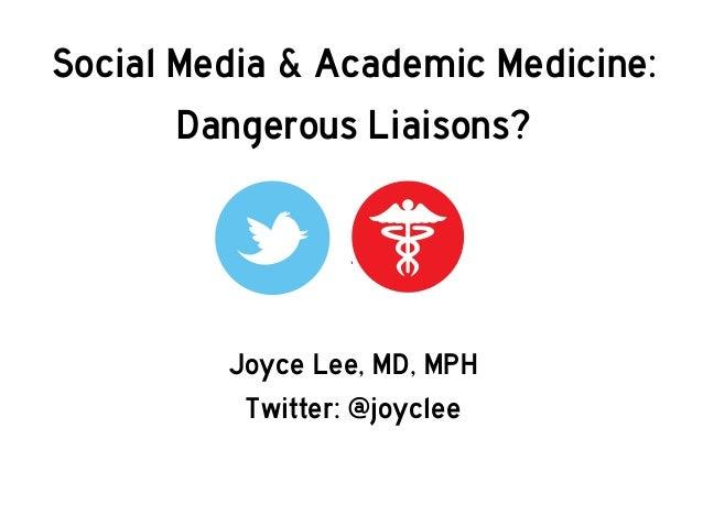 Joyce Lee, MD, MPH Twitter: @joyclee Social Media & Academic Medicine: Dangerous Liaisons?