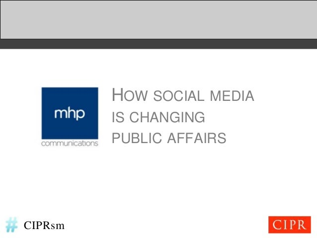 HOW SOCIAL MEDIA         IS CHANGING         PUBLIC AFFAIRSCIPRsm