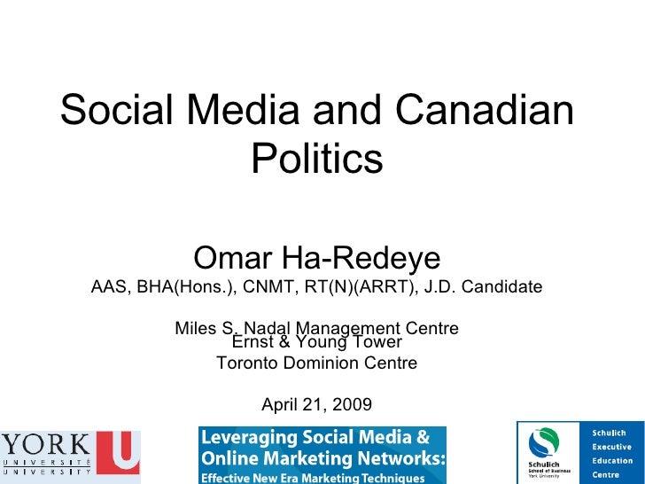 Social Media and Canadian Politics Omar Ha-Redeye AAS, BHA(Hons.), CNMT, RT(N)(ARRT), J.D. Candidate Miles S. Nadal Manage...