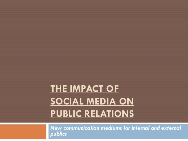 THE IMPACT OFSOCIAL MEDIA ONPUBLIC RELATIONSNew communication mediums for internal and externalpublics