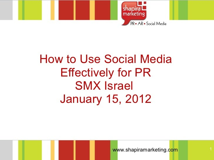 How to Use Social Media Effectively for PR SMX Israel  January 15, 2012