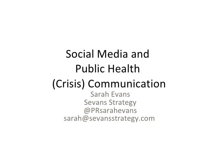 Social Media and      Public Health (Crisis) Communication          Sarah Evans        Sevans Strategy        @PRsarahevan...