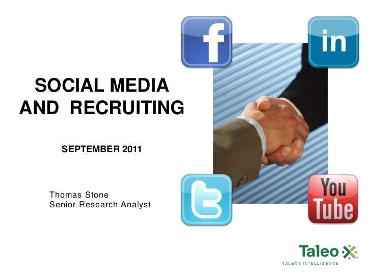 SOCIAL MEDIAAND RECRUITING    SEPTEMBER 2011  Thomas Stone  Senior Research Analyst                            TALENT INTE...