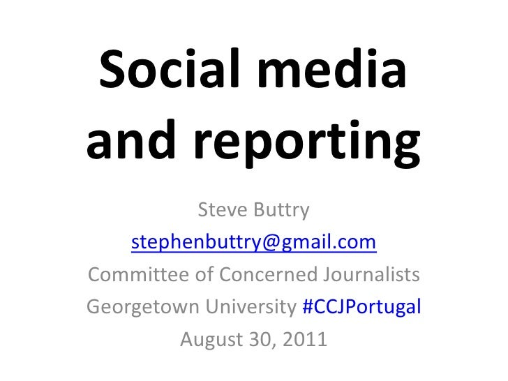 Social mediaand reporting<br />Steve Buttry<br />stephenbuttry@gmail.com<br />Committee of Concerned Journalists<br />Geor...