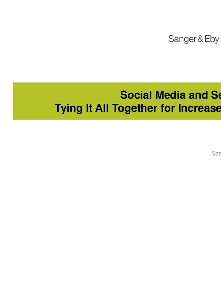 Social Media and Search:Tying It All Together for Increased ROI                               Sanger & Eby                ...