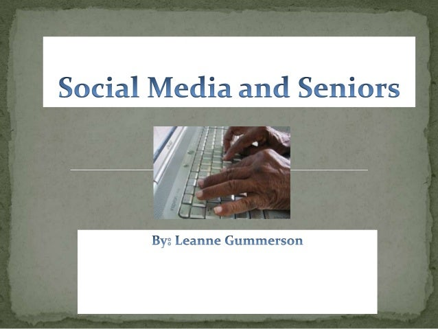  In the following slides I will explain how social media    affects seniors as social media becomes more popular.   I wi...