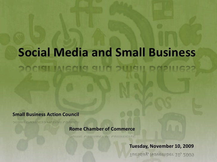 Social Media and Small Business<br />Small Business Action Council<br />Rome Chamber of Commerce<br />Tuesday, November 10...