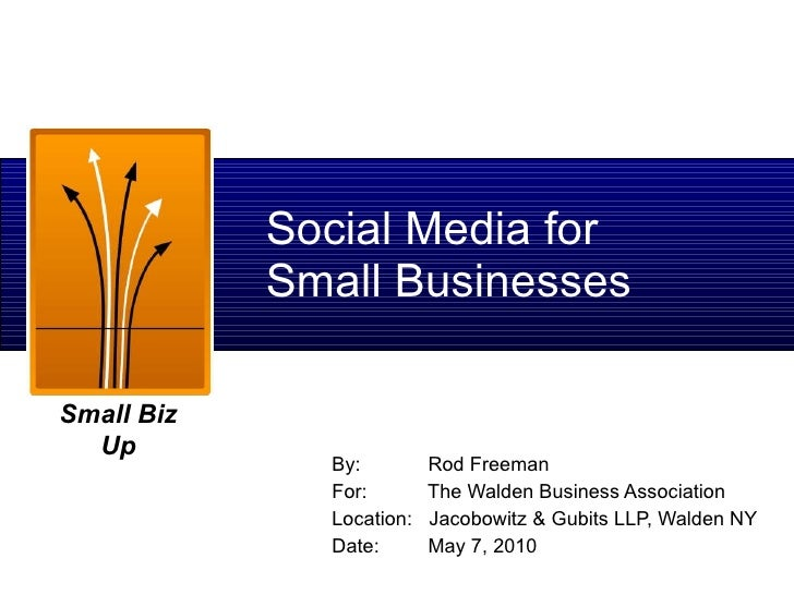 Social Media for  Small Businesses By:    Rod Freeman For:    The Walden Business Association Location:  Jacobowitz & Gubi...