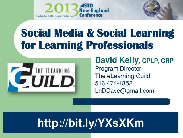 David Kelly, CPLP, CRPProgram DirectorThe eLearning Guild516 474-1852LnDDave@gmail.comSocial Media & Social Learningfor Le...