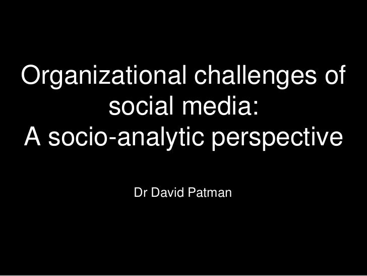 Organizational challenges of social media: A socio-analytic perspective <br />Dr David Patman<br />