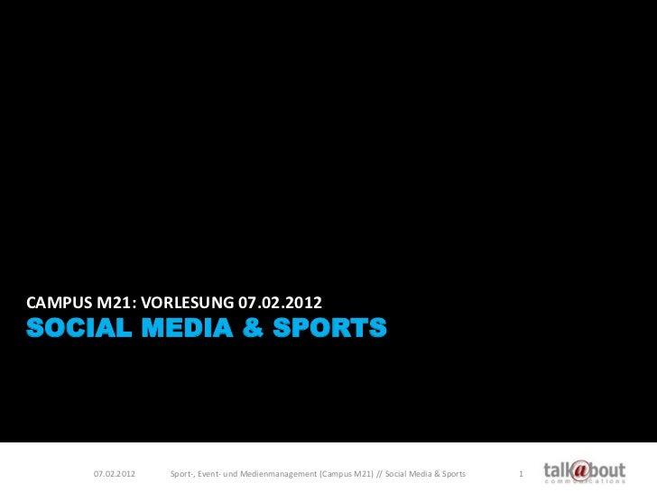 CAMPUS M21: VORLESUNG 07.02.2012SOCIAL MEDIA & SPORTS       07.02.2012   Sport-, Event- und Medienmanagement (Campus M21) ...