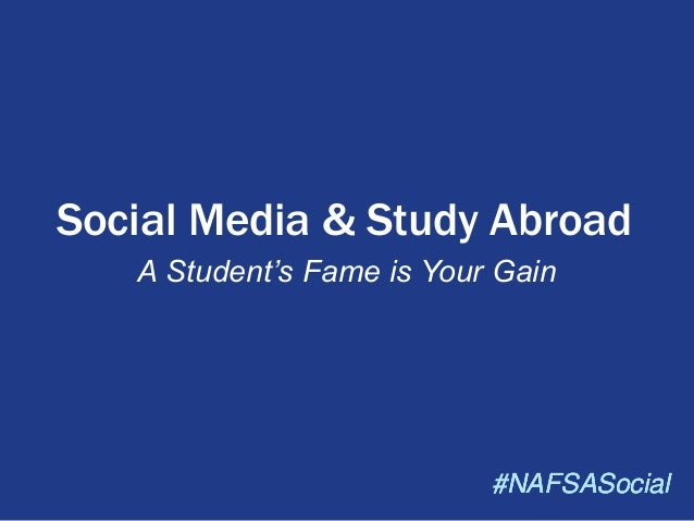 Social Media & Study Abroad A Student's Fame is Your Gain  #NAFSASocial