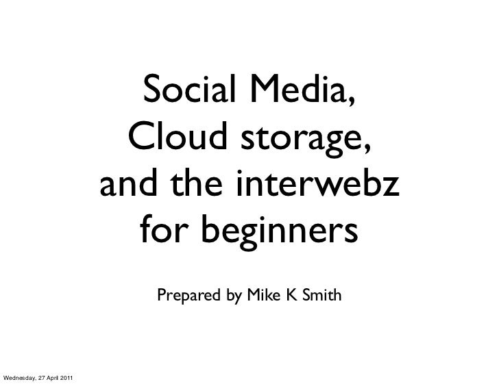 Social Media,                         Cloud storage,                        and the interwebz                          for...