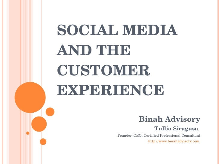 SOCIAL MEDIA AND THE CUSTOMER EXPERIENCE Binah Advisory Tullio Siragusa ,  Founder, CEO, Certified Professional Consultant...