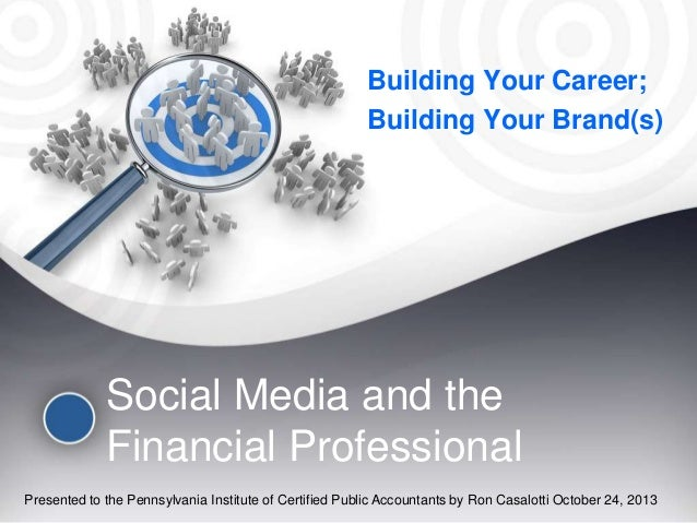 Social media and the financial professional - Build Your Career; Build Your Brand(s)