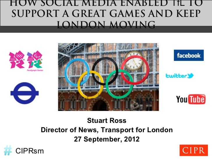 HOW SOCIAL MEDIA ENABLED TfL TOSUPPORT A GREAT GAMES AND KEEP       LONDON MOVING                   Stuart Ross     Direct...