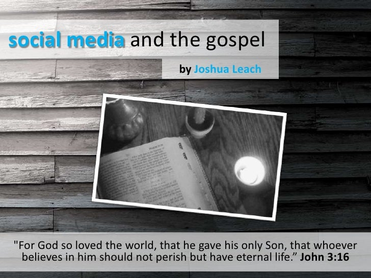 "social media and the gospel<br />by Joshua Leach<br />""For God so loved the world, that he gave his only Son, that whoever..."