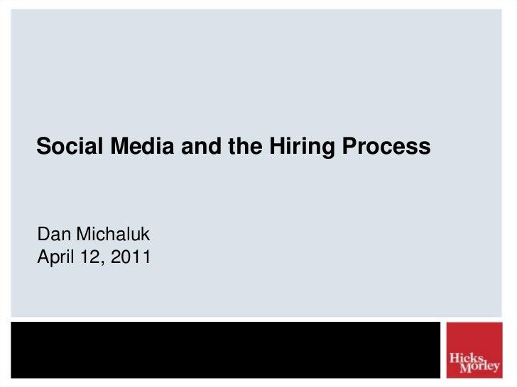Social Media and the Hiring Process<br />Dan MichalukApril 12, 2011<br />