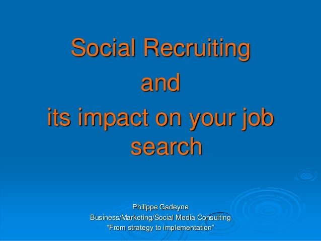 """Social Recruiting and its impact on your job search Philippe Gadeyne Business/Marketing/Social Media Consulting """"From stra..."""