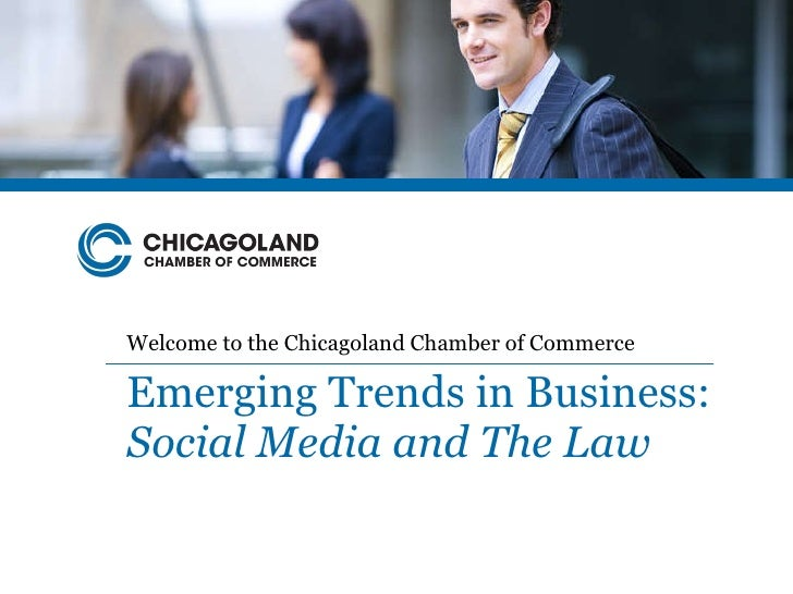 Welcome to the Chicagoland Chamber of Commerce Emerging Trends in Business:  Social Media and The Law