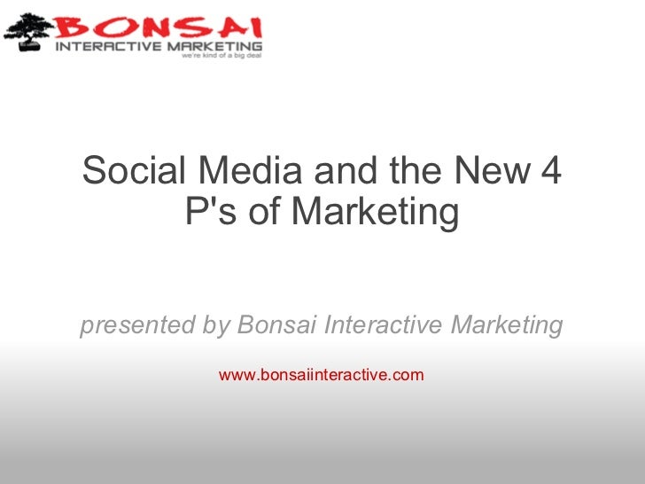 Social Media and the New 4 P's of Marketing presented by Bonsai Interactive Marketing www.bonsaiinteractive.com