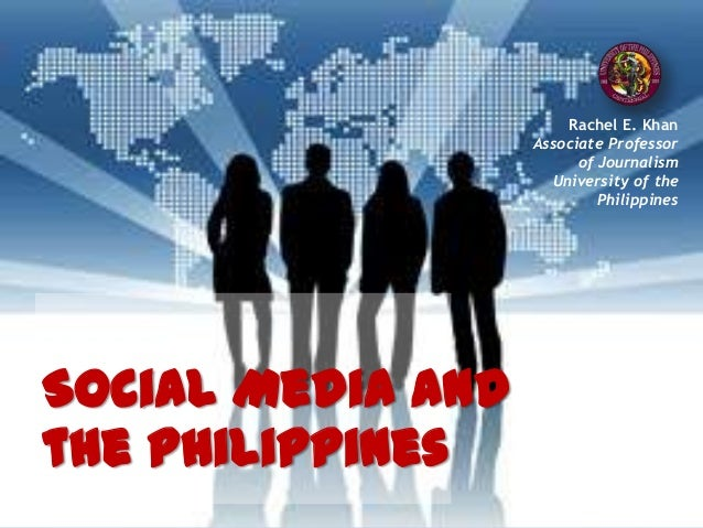 Rachel E. Khan Associate Professor of Journalism University of the Philippines Social Media and the Philippines