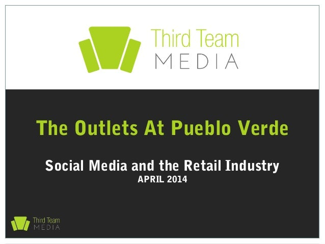 Social Media and the Retail Industry APRIL 2014 The Outlets At Pueblo Verde