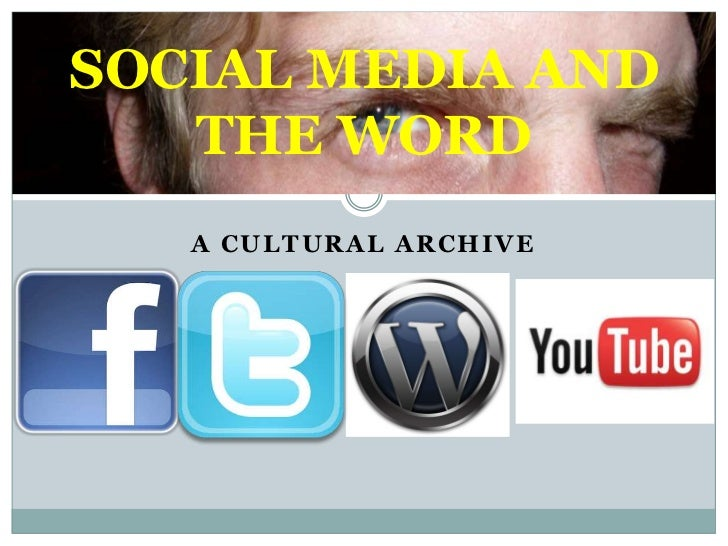 A CULTURAL ARCHIVE<br />SOCIAL MEDIA AND THE WORD<br />