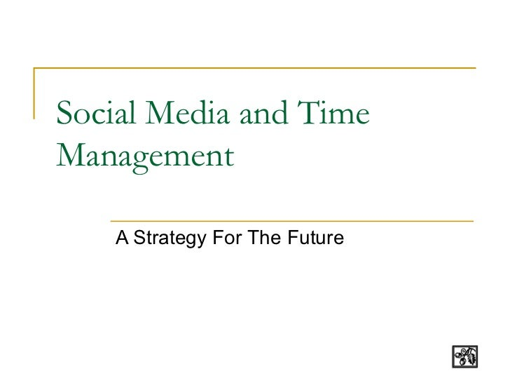 Social Media and TimeManagement   A Strategy For The Future