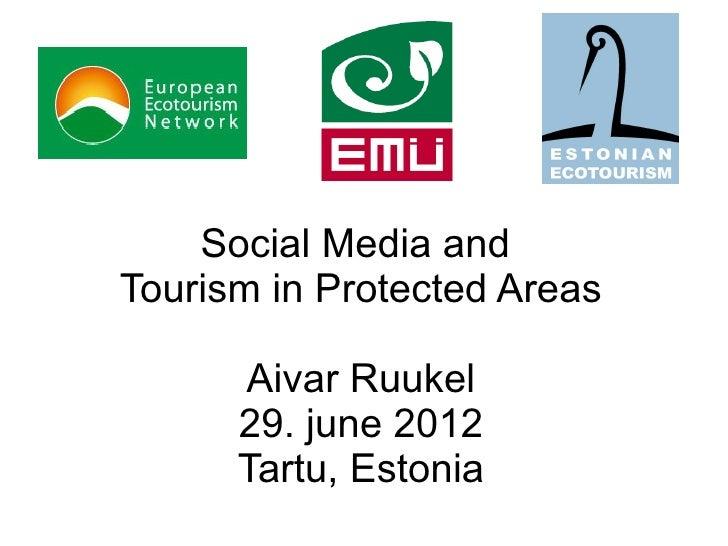 Social Media andTourism in Protected Areas      Aivar Ruukel      29. june 2012      Tartu, Estonia