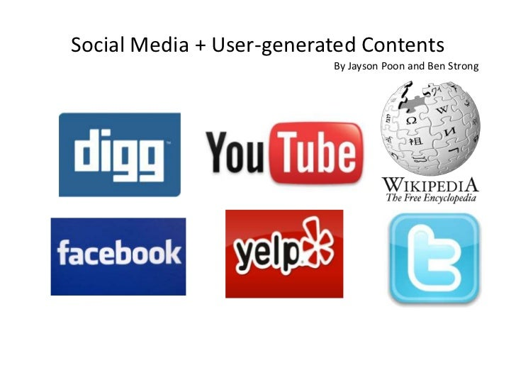 Social Media + User-generated Contents<br />By Jayson Poon and Ben Strong<br />
