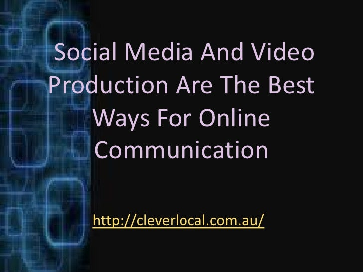 Social Media And VideoProduction Are The Best   Ways For Online    Communication   http://cleverlocal.com.au/