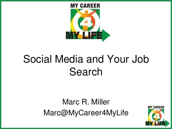 Social Media and Your Job Search<br />Marc R. Miller<br />Marc@MyCareer4MyLife<br />