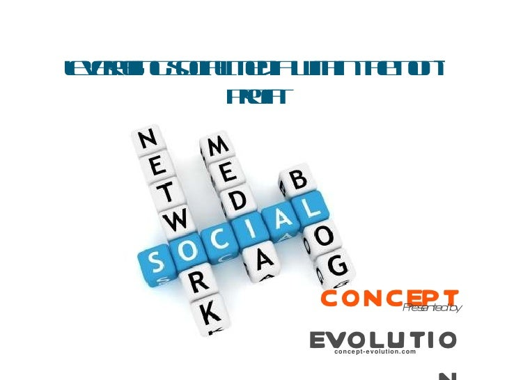 leveraging social media within the non-profit CONCEPT   EVOLUTION Presented by concept-evolution.com
