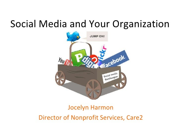 Social Media and Your Organization Jocelyn Harmon Director of Nonprofit Services, Care2