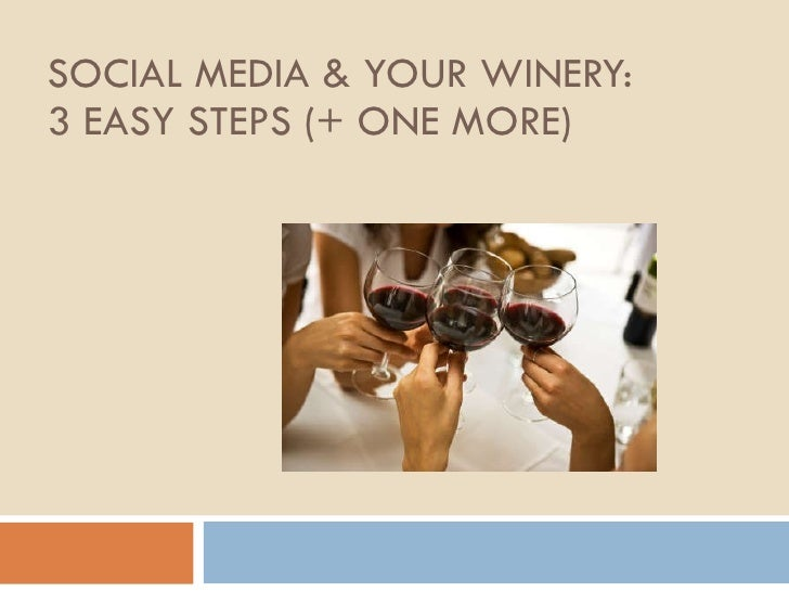 SOCIAL MEDIA & YOUR WINERY: 3 EASY STEPS (+ ONE MORE)