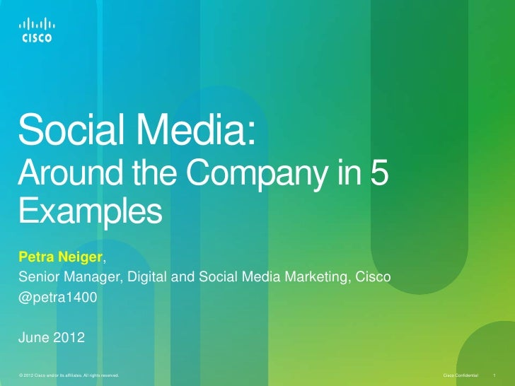 Social Media:Around the Company in 5ExamplesPetra Neiger,Senior Manager, Digital and Social Media Marketing, Cisco@petra14...